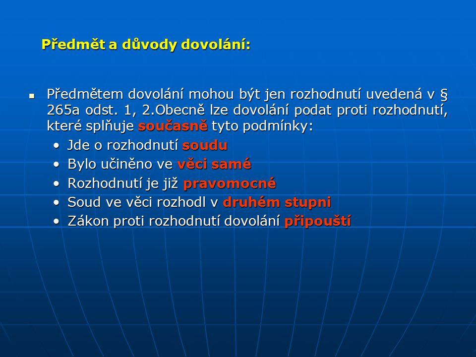 Předmět a důvody dovolání: Předmětem dovolání mohou být jen rozhodnutí uvedená v § 265a odst. 1, 2.Obecně lze dovolání podat proti rozhodnutí, které s