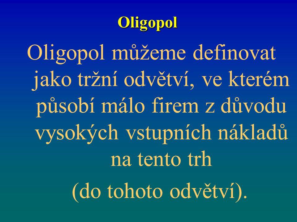 Oligopol Oligopol můžeme definovat jako tržní odvětví, ve kterém působí málo firem z důvodu vysokých vstupních nákladů na tento trh (do tohoto odvětví