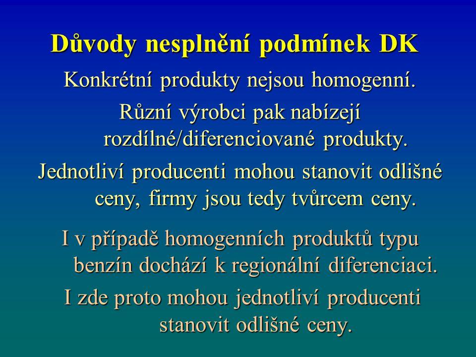 Důvody nesplnění podmínek DK Konkrétní produkty nejsou homogenní. Různí výrobci pak nabízejí rozdílné/diferenciované produkty. Jednotliví producenti m