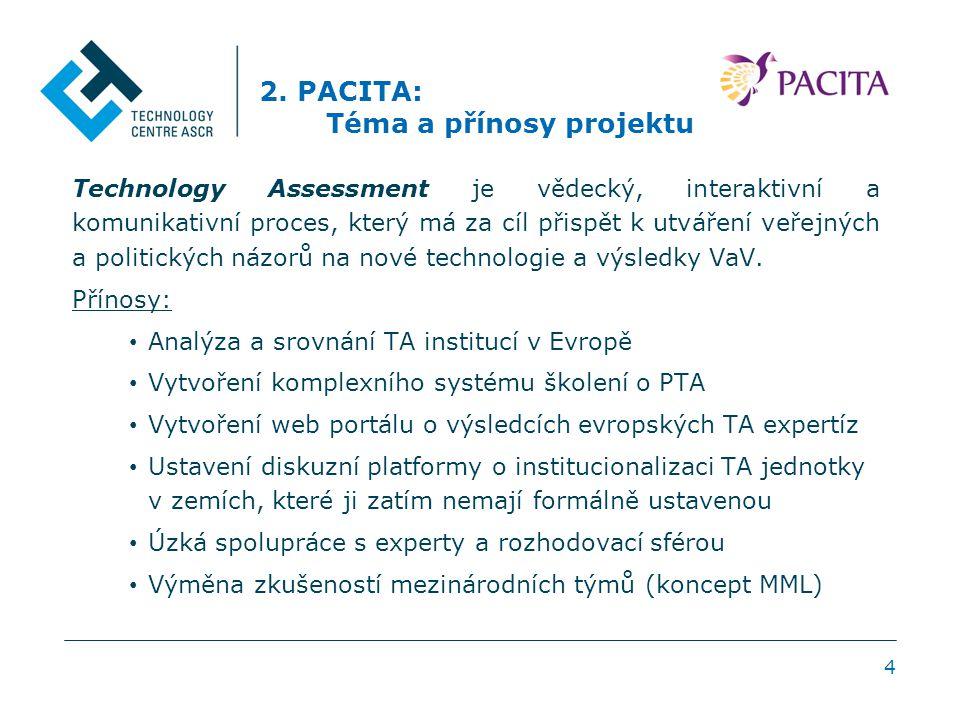 4 2. PACITA: Téma a přínosy projektu Technology Assessment je vědecký, interaktivní a komunikativní proces, který má za cíl přispět k utváření veřejný