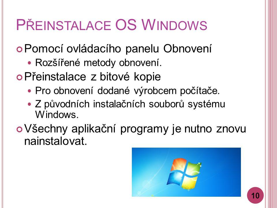 P ŘEINSTALACE OS W INDOWS Pomocí ovládacího panelu Obnovení Rozšířené metody obnovení. Přeinstalace z bitové kopie Pro obnovení dodané výrobcem počíta
