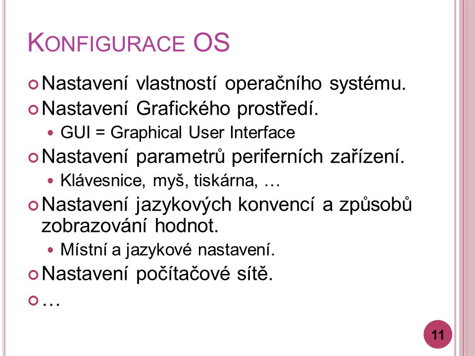 K ONFIGURACE OS Nastavení vlastností operačního systému. Nastavení Grafického prostředí. GUI = Graphical User Interface Nastavení parametrů periferníc