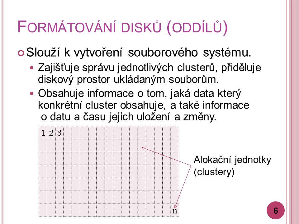 F ORMÁTOVÁNÍ DISKŮ ( ODDÍLŮ ) Slouží k vytvoření souborového systému. Zajišťuje správu jednotlivých clusterů, přiděluje diskový prostor ukládaným soub