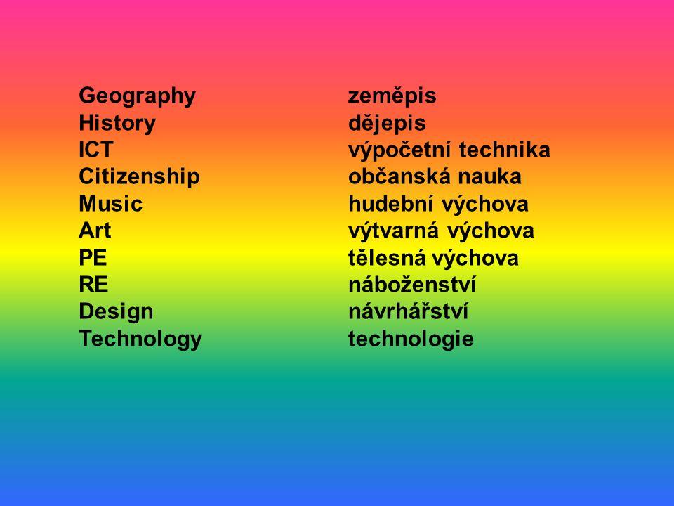 Geographyzeměpis Historydějepis ICTvýpočetní technika Citizenshipobčanská nauka Musichudební výchova Artvýtvarná výchova PEtělesná výchova REnáboženství Designnávrhářství Technologytechnologie