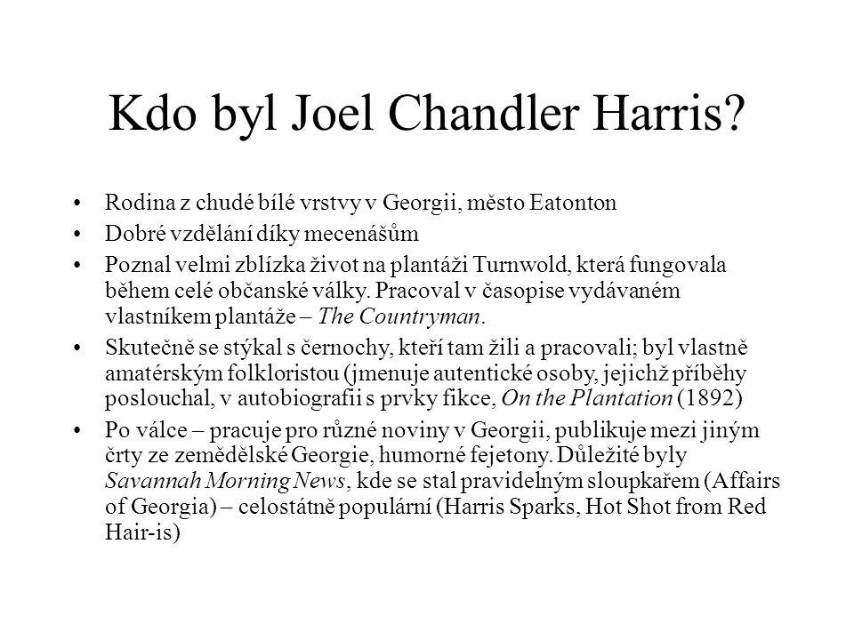 Kdo byl Joel Chandler Harris? Rodina z chudé bílé vrstvy v Georgii, město Eatonton Dobré vzdělání díky mecenášům Poznal velmi zblízka život na plantáž