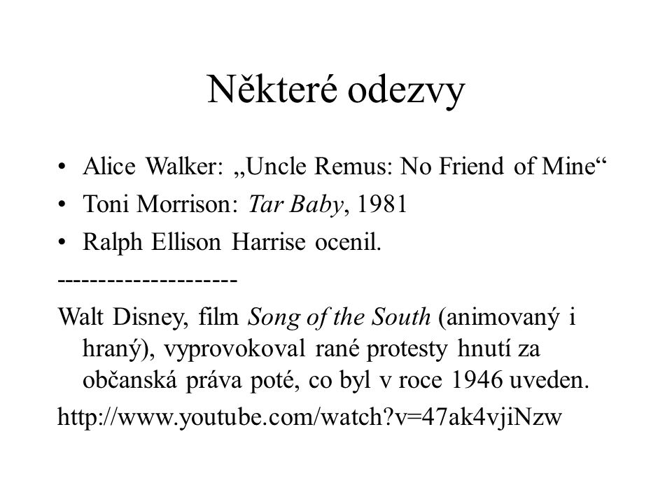 "Některé odezvy Alice Walker: ""Uncle Remus: No Friend of Mine Toni Morrison: Tar Baby, 1981 Ralph Ellison Harrise ocenil."