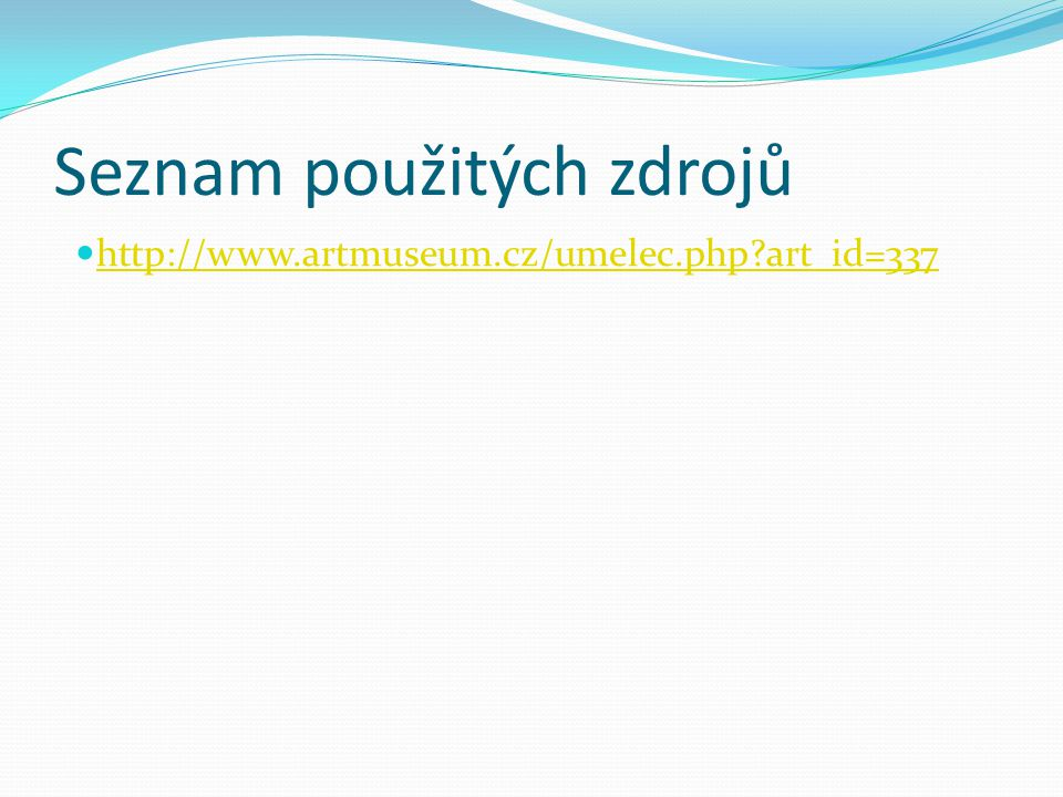 Seznam použitých zdrojů http://www.artmuseum.cz/umelec.php?art_id=337