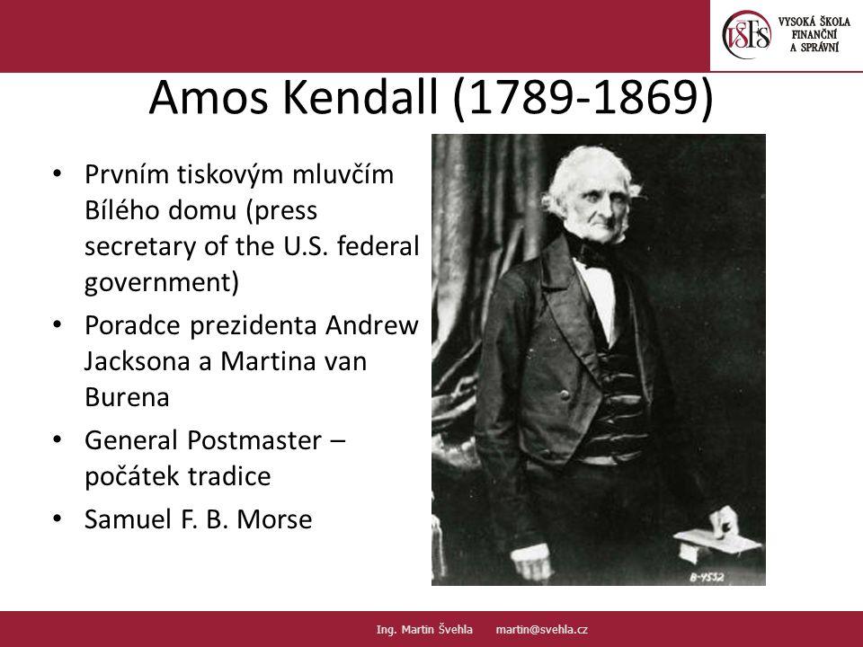 Amos Kendall (1789-1869) Prvním tiskovým mluvčím Bílého domu (press secretary of the U.S. federal government) Poradce prezidenta Andrew Jacksona a Mar