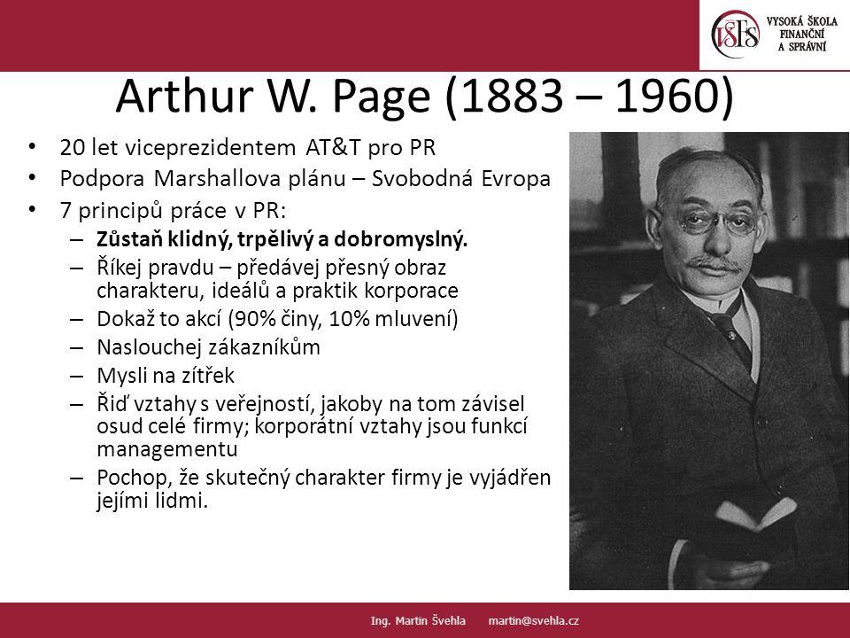 Arthur W. Page (1883 – 1960) 20 let viceprezidentem AT&T pro PR Podpora Marshallova plánu – Svobodná Evropa 7 principů práce v PR: – Zůstaň klidný, tr