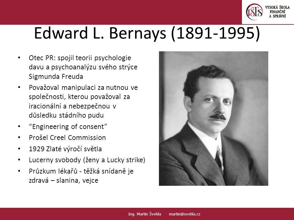 Edward L. Bernays (1891-1995) Otec PR: spojil teorii psychologie davu a psychoanalýzu svého strýce Sigmunda Freuda Považoval manipulaci za nutnou ve s