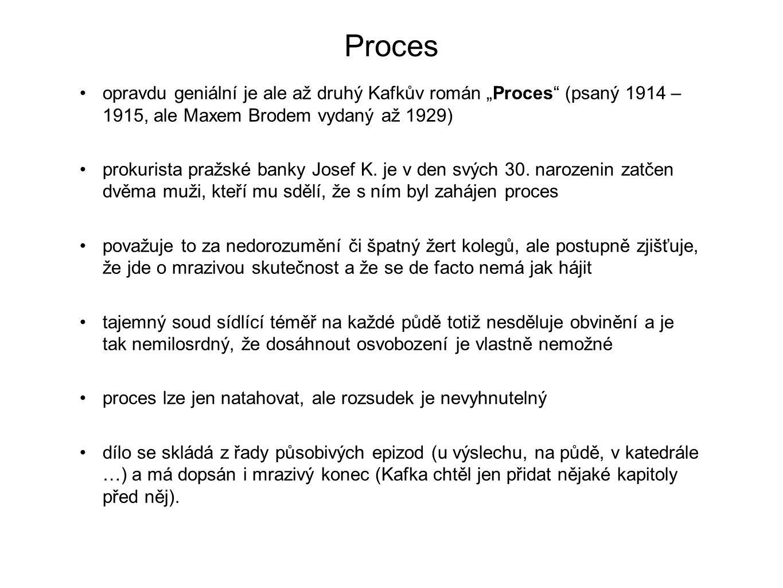 """Proces opravdu geniální je ale až druhý Kafkův román """"Proces (psaný 1914 – 1915, ale Maxem Brodem vydaný až 1929) prokurista pražské banky Josef K."""