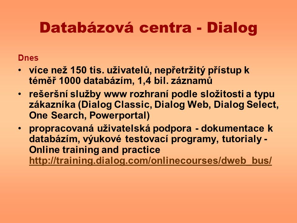 Databázová centra - Dialog Dnes více než 150 tis. uživatelů, nepřetržitý přístup k téměř 1000 databázím, 1,4 bil. záznamů rešeršní služby www rozhraní