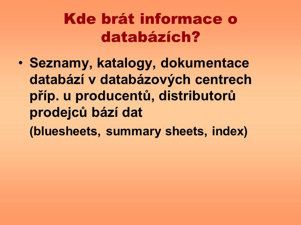Kde brát informace o databázích? Seznamy, katalogy, dokumentace databází v databázových centrech příp. u producentů, distributorů prodejců bází dat (b