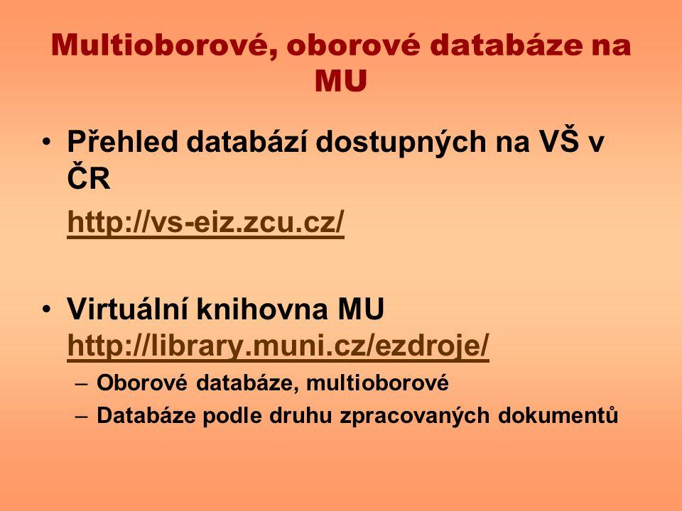 Multioborové, oborové databáze na MU Přehled databází dostupných na VŠ v ČR http://vs-eiz.zcu.cz/ Virtuální knihovna MU http://library.muni.cz/ezdroje