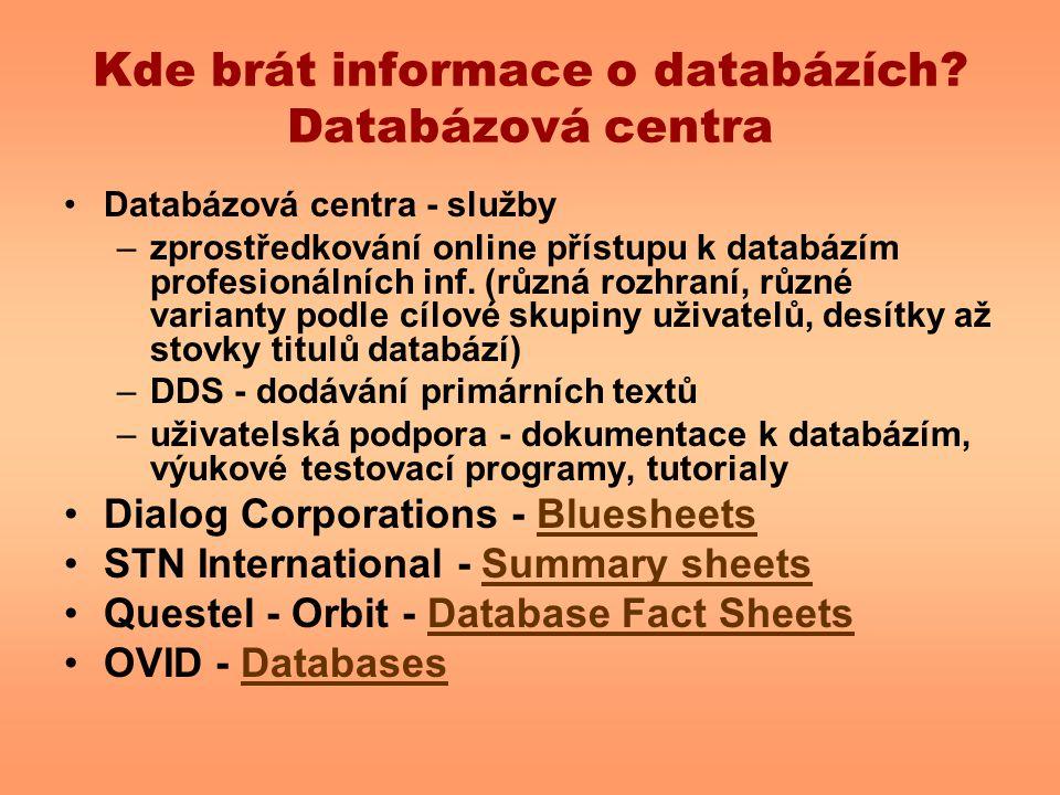 Kde brát informace o databázích? Databázová centra Databázová centra - služby –zprostředkování online přístupu k databázím profesionálních inf. (různá