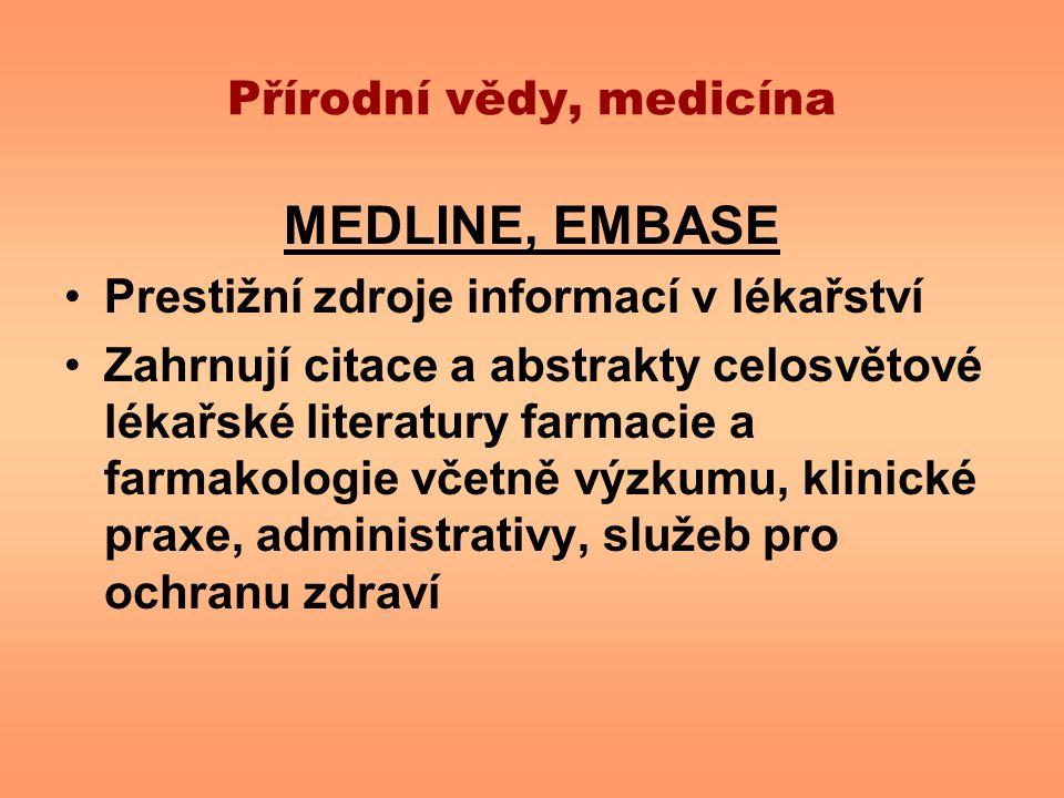 Přírodní vědy, medicína MEDLINE, EMBASE Prestižní zdroje informací v lékařství Zahrnují citace a abstrakty celosvětové lékařské literatury farmacie a