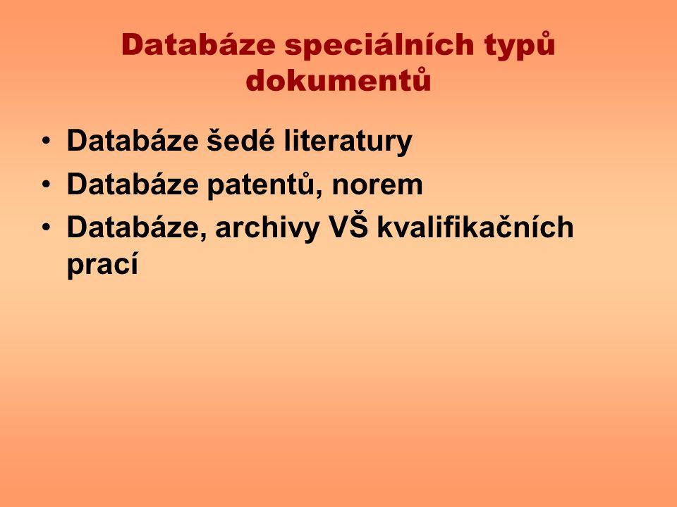 Databáze speciálních typů dokumentů Databáze šedé literatury Databáze patentů, norem Databáze, archivy VŠ kvalifikačních prací