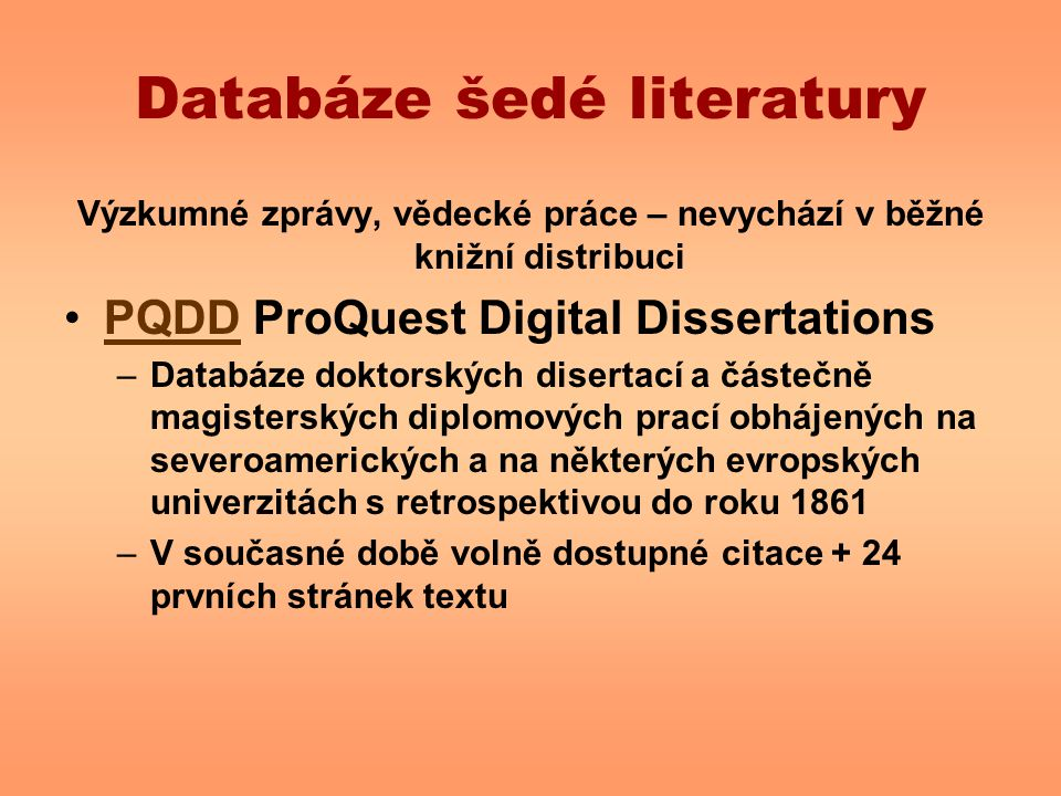 Databáze šedé literatury Výzkumné zprávy, vědecké práce – nevychází v běžné knižní distribuci PQDD ProQuest Digital DissertationsPQDD –Databáze doktor