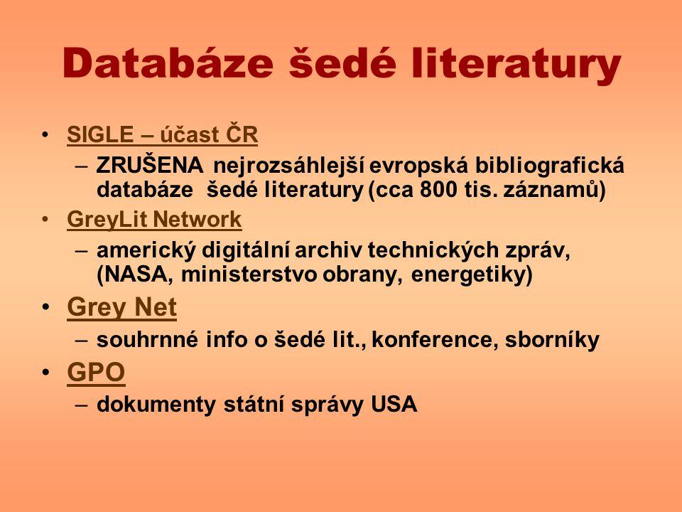 Databáze šedé literatury SIGLE – účast ČR –ZRUŠENA nejrozsáhlejší evropská bibliografická databáze šedé literatury (cca 800 tis. záznamů) GreyLit Netw