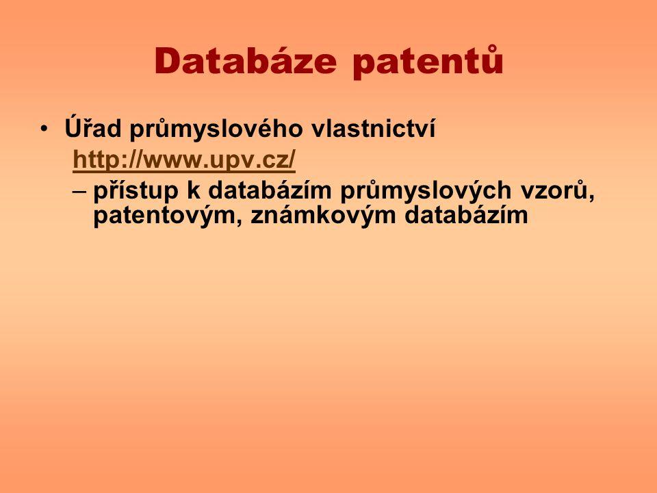 Databáze patentů Úřad průmyslového vlastnictví http://www.upv.cz/ –přístup k databázím průmyslových vzorů, patentovým, známkovým databázím