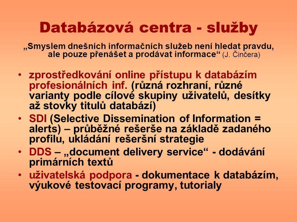 """Databázová centra - služby """"Smyslem dnešních informačních služeb není hledat pravdu, ale pouze přenášet a prodávat informace"""" (J. Činčera) zprostředko"""
