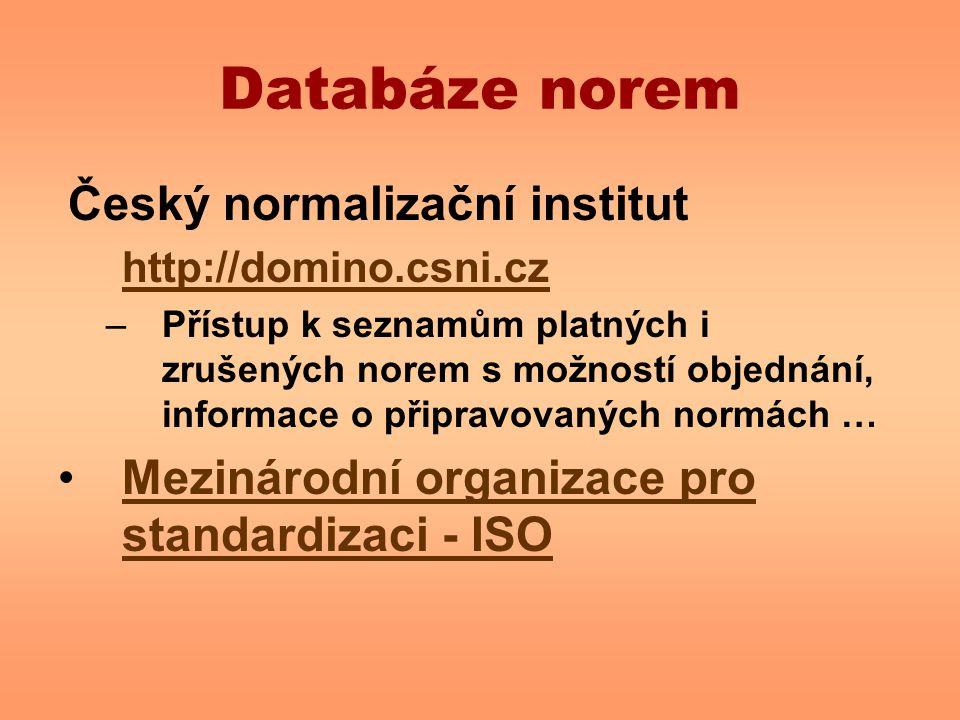 Databáze norem Český normalizační institut http://domino.csni.cz –Přístup k seznamům platných i zrušených norem s možností objednání, informace o přip