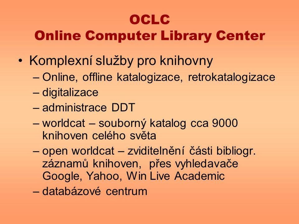OCLC Online Computer Library Center Komplexní služby pro knihovny –Online, offline katalogizace, retrokatalogizace –digitalizace –administrace DDT –wo