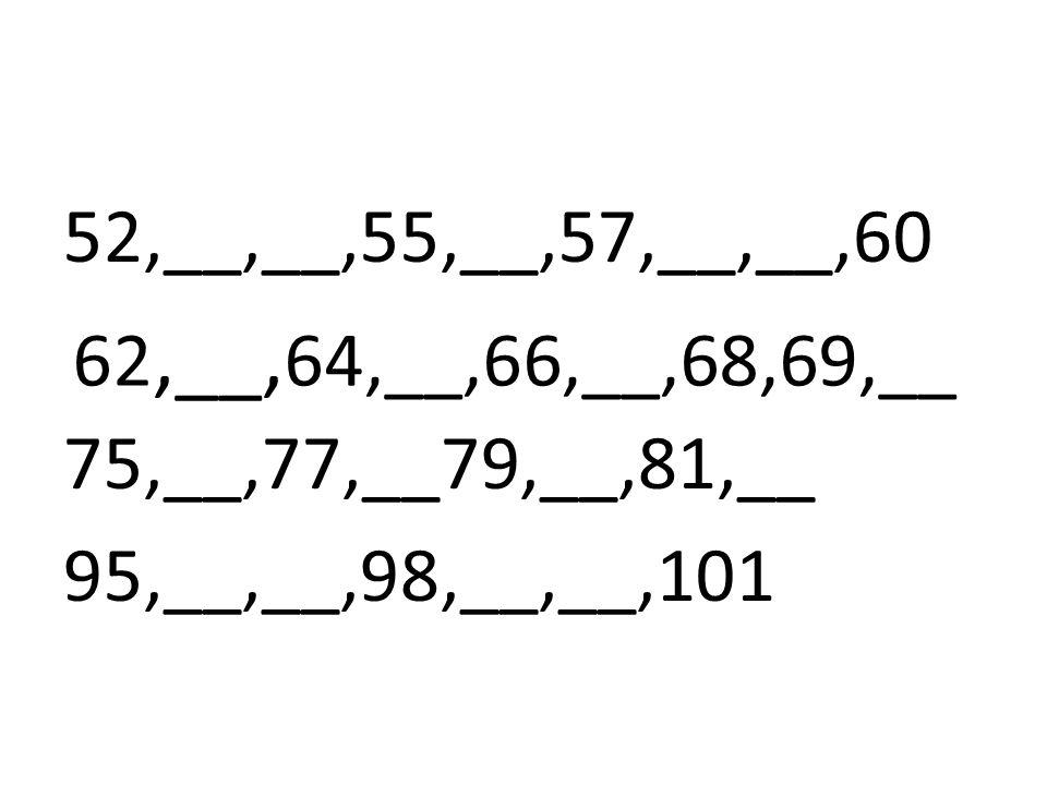 62,__, 64,__,66,__,68,69,__ 52,__,__,55,__,57,__,__,60 75,__,77,__79,__,81,__ 95,__,__,98,__,__,101