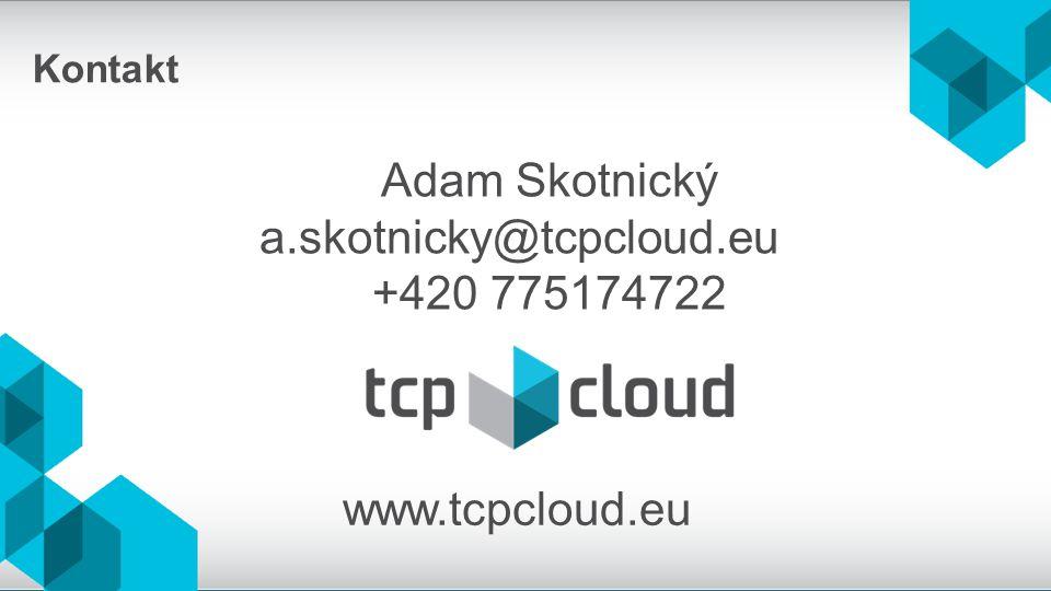 www.tcpcloud.eu Kontakt Adam Skotnický a.skotnicky@tcpcloud.eu +420 775174722