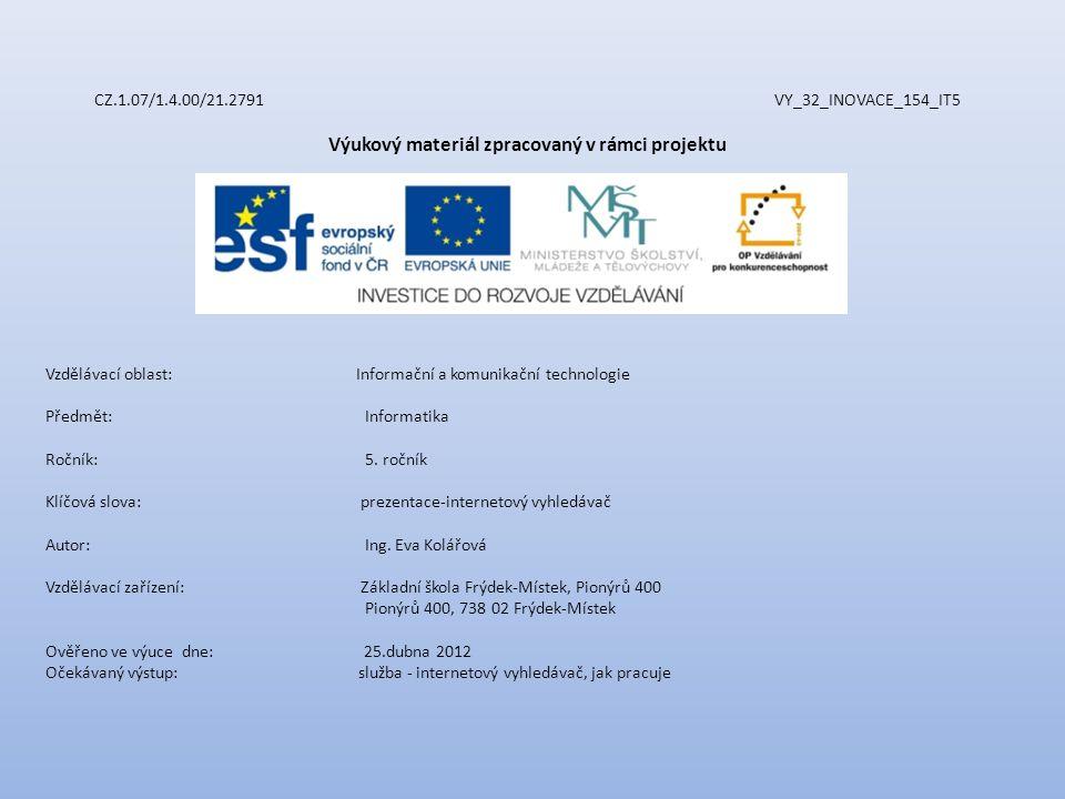 CZ.1.07/1.4.00/21.2791 VY_32_INOVACE_154_IT5 Výukový materiál zpracovaný v rámci projektu Vzdělávací oblast: Informační a komunikační technologie Předmět:Informatika Ročník:5.