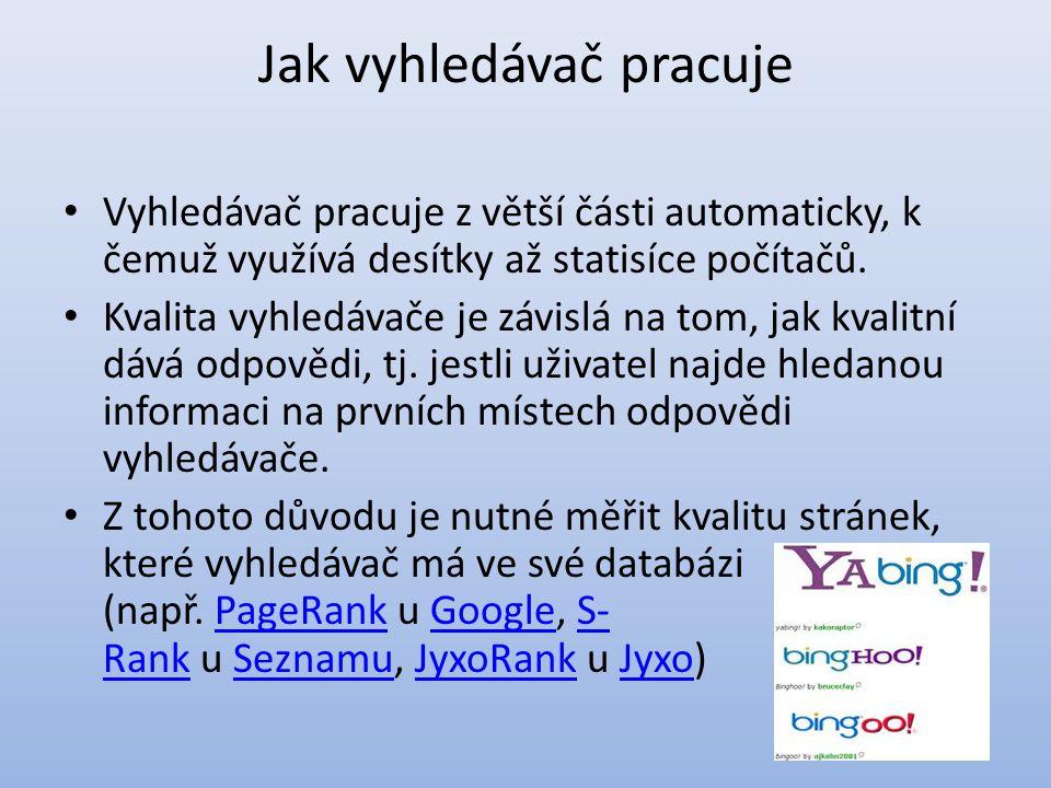 Jak vyhledávač pracuje Vyhledávač pracuje z větší části automaticky, k čemuž využívá desítky až statisíce počítačů.