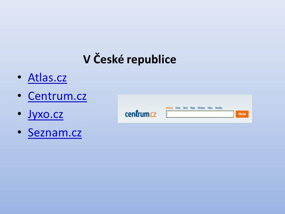 V České republice Atlas.cz Centrum.cz Jyxo.cz Seznam.cz