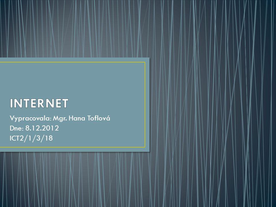 Vypracovala: Mgr. Hana Toflová Dne: 8.12.2012 ICT2/1/3/18