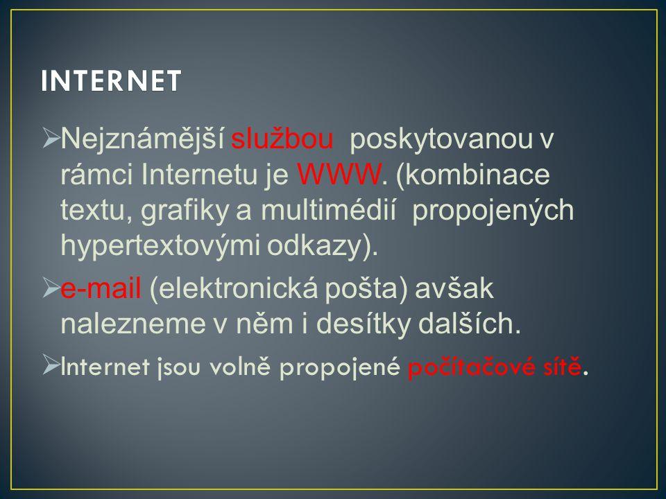  Nejznámější službou poskytovanou v rámci Internetu je WWW. (kombinace textu, grafiky a multimédií propojených hypertextovými odkazy).  e-mail (elek