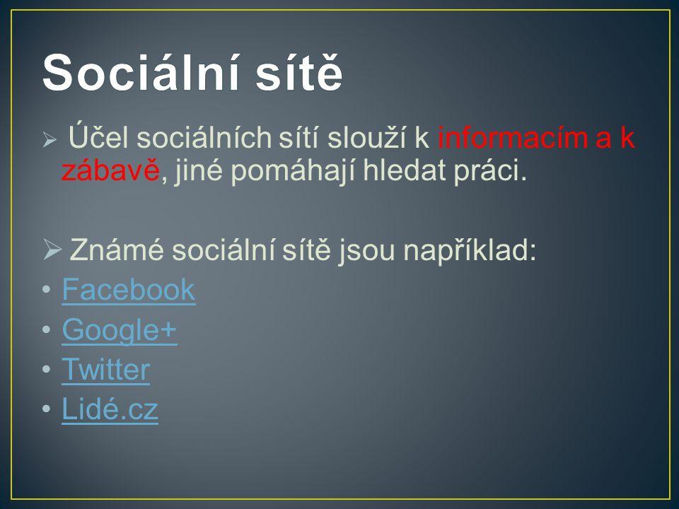  Účel sociálních sítí slouží k informacím a k zábavě, jiné pomáhají hledat práci.  Známé sociální sítě jsou například: Facebook Google+ Twitter Lidé