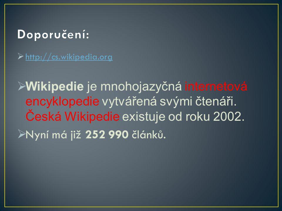  http://cs.wikipedia.org http://cs.wikipedia.org  Wikipedie je mnohojazyčná internetová encyklopedie vytvářená svými čtenáři. Česká Wikipedie existu