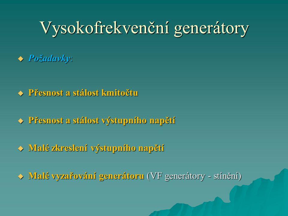 Vysokofrekvenční generátory  Požadavky:  Přesnost a stálost kmitočtu  Přesnost a stálost výstupního napětí  Malé zkreslení výstupního napětí  Malé vyzařování generátoru (VF generátory - stínění)