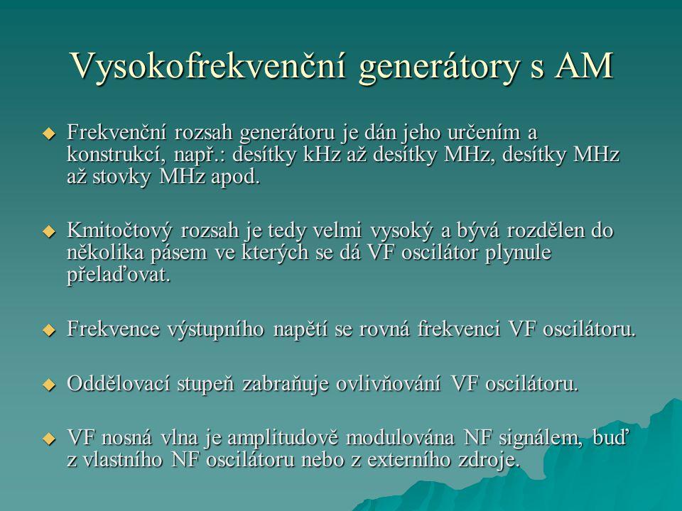 Vysokofrekvenční generátory s AM  Měřením modulačního napětí (NF voltmetr) se určuje hloubka modulace (m):  kdeAm je amplituda modulačního signálu Ao je amplituda nosné vlny  NF voltmetr může být cejchován přímo v procentech hloubky modulace.