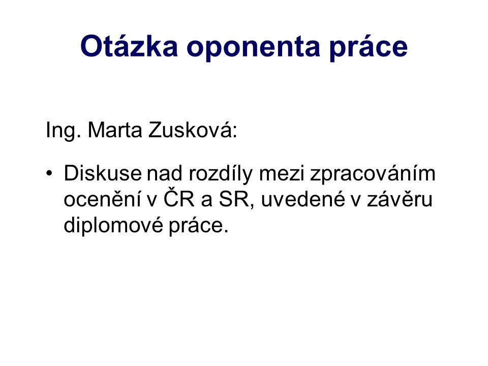 Otázka oponenta práce Ing. Marta Zusková: Diskuse nad rozdíly mezi zpracováním ocenění v ČR a SR, uvedené v závěru diplomové práce.