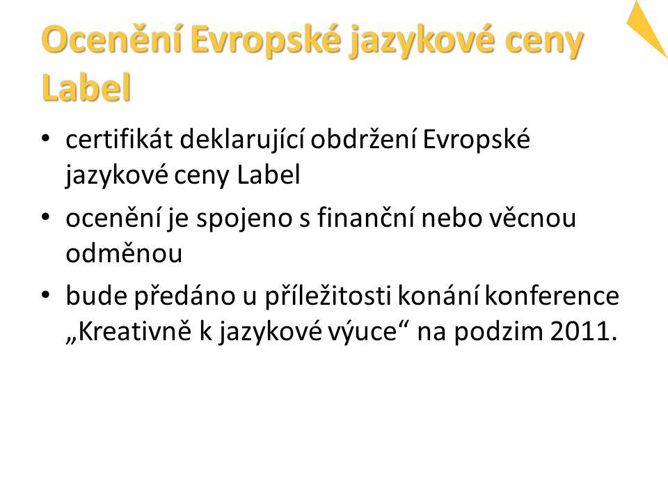 """Ocenění Evropské jazykové ceny Label certifikát deklarující obdržení Evropské jazykové ceny Label ocenění je spojeno s finanční nebo věcnou odměnou bude předáno u příležitosti konání konference """"Kreativně k jazykové výuce na podzim 2011."""