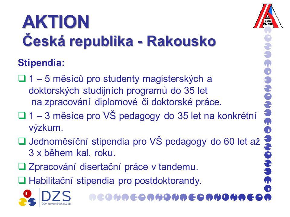 AKTION Česká republika - Rakousko Stipendia:  1 – 5 měsíců pro studenty magisterských a doktorských studijních programů do 35 let na zpracování diplomové či doktorské práce.