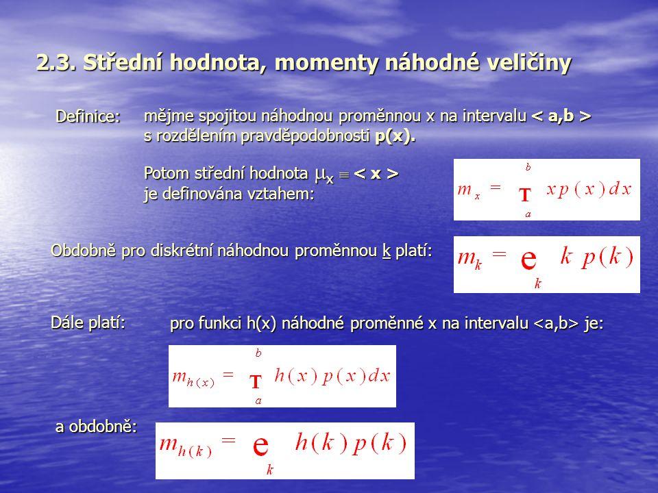 2.3. Střední hodnota, momenty náhodné veličiny Definice: mějme spojitou náhodnou proměnnou x na intervalu mějme spojitou náhodnou proměnnou x na inter