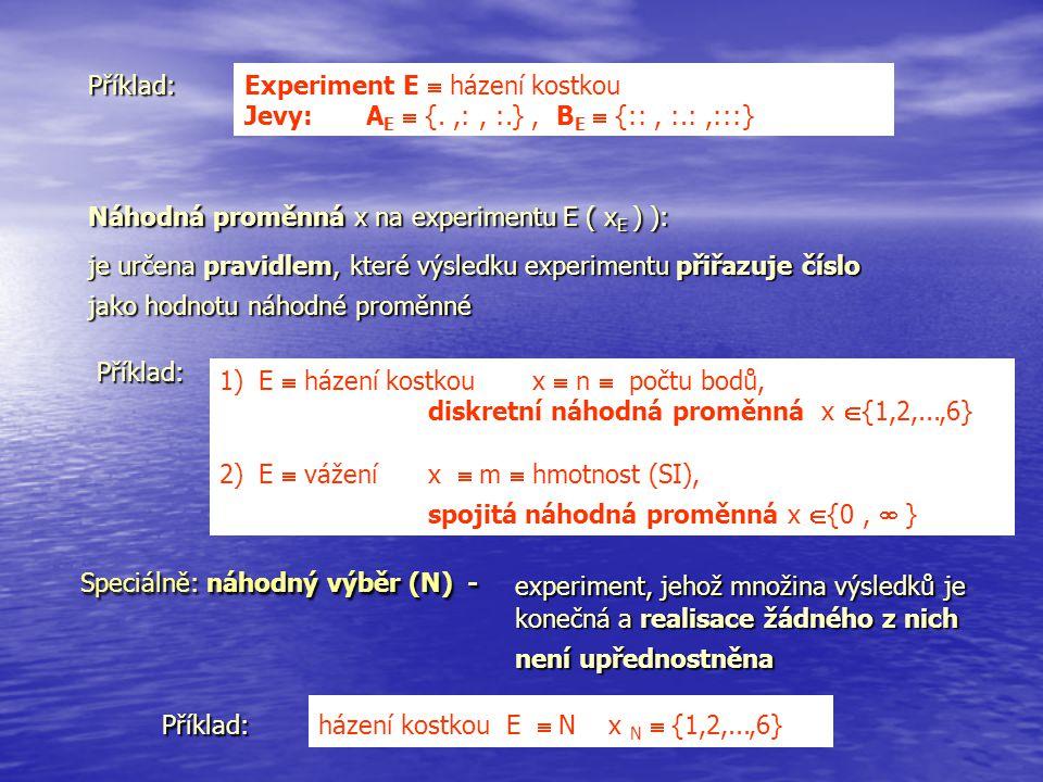 Příklad: Experiment E  házení kostkou Jevy: A E  {.,:, :.}, B E  {::, :.:,:::} Náhodná proměnná x na experimentu E ( x E ) ): je určena pravidlem,