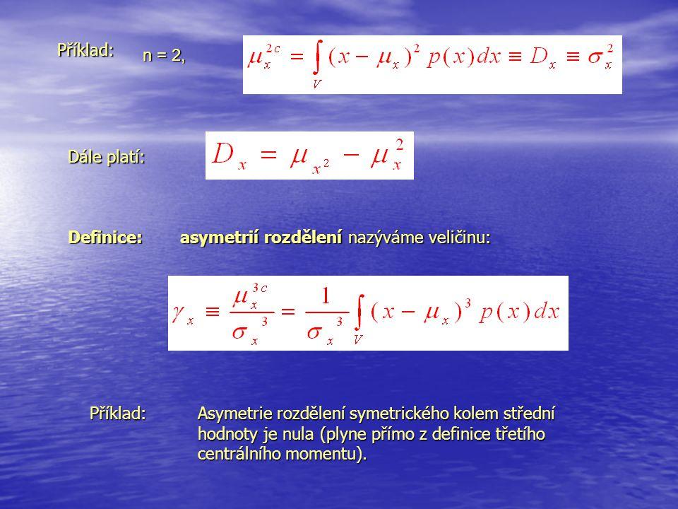 n = 2, Příklad: Dále platí: Definice: asymetrií rozdělení nazýváme veličinu: Příklad: Asymetrie rozdělení symetrického kolem střední hodnoty je nula (