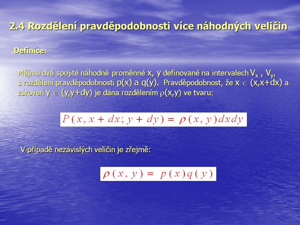 2.4 Rozdělení pravděpodobnosti více náhodných veličin Definice: Mějme dvě spojité náhodné proměnné x, y definované na intervalech V x, V y, s rozdělen
