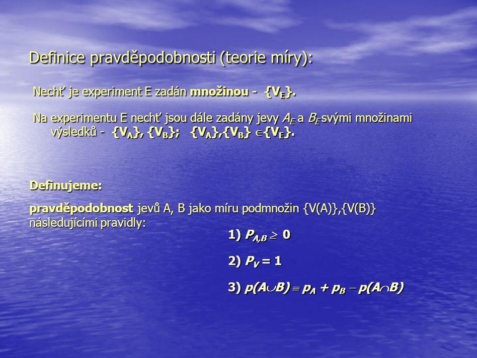 Definice pravděpodobnosti (teorie míry): Na experimentu E nechť jsou dále zadány jevy A E a B E svými množinami výsledků - {V A }, {V B }; {V A },{V B