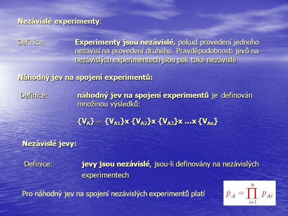 Definice:Experimenty jsou nezávislé, pokud provedení jednoho nezávisí na provedení druhého. Pravděpodobnosti jevů na nezávislých experimentech jsou pa