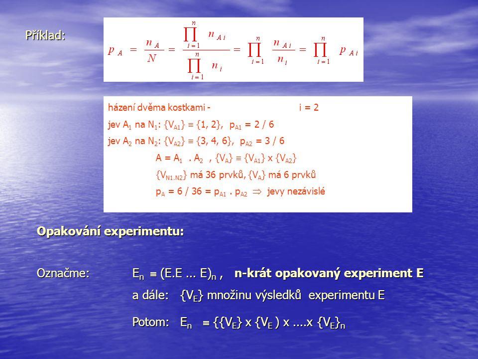 Příklad: házení dvěma kostkami - i = 2 jev A 1 na N 1 : {V A1 }  {1, 2}, p A1 = 2 / 6 jev A 2 na N 2 : {V A2 }  {3, 4, 6}, p A2 = 3 / 6 A = A 1. A 2