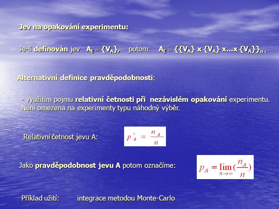 Jev na opakování experimentu: Je-li definován jev A E  {V A }, potom:A E  {{V A } x {V A } x...x {V A }} n, Alternativní definice pravděpodobnosti: