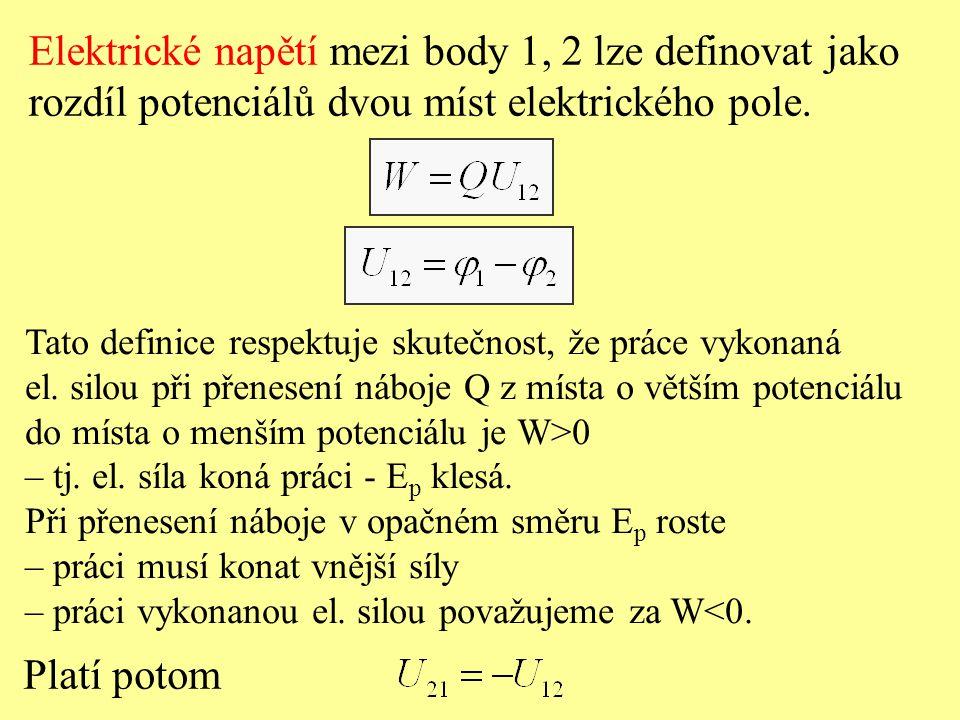 Elektrické napětí mezi body 1, 2 lze definovat jako rozdíl potenciálů dvou míst elektrického pole. Tato definice respektuje skutečnost, že práce vykon